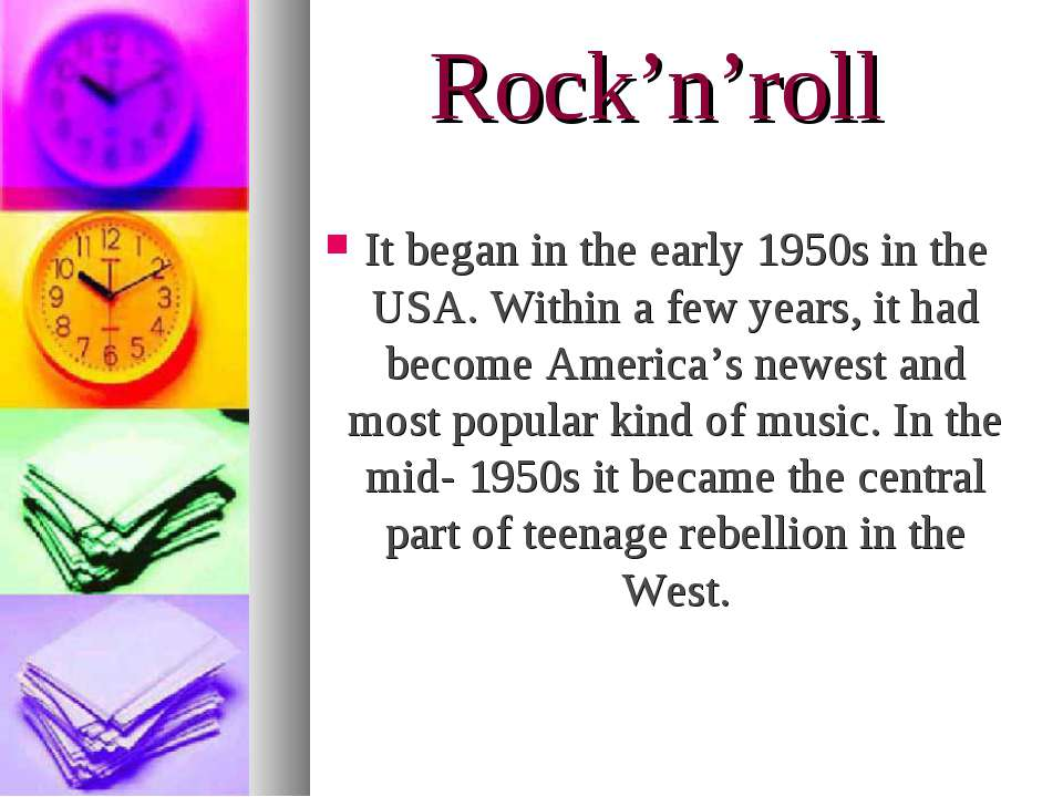 Rock'n'roll It began in the early 1950s in the USA. Within a few years, it ha...