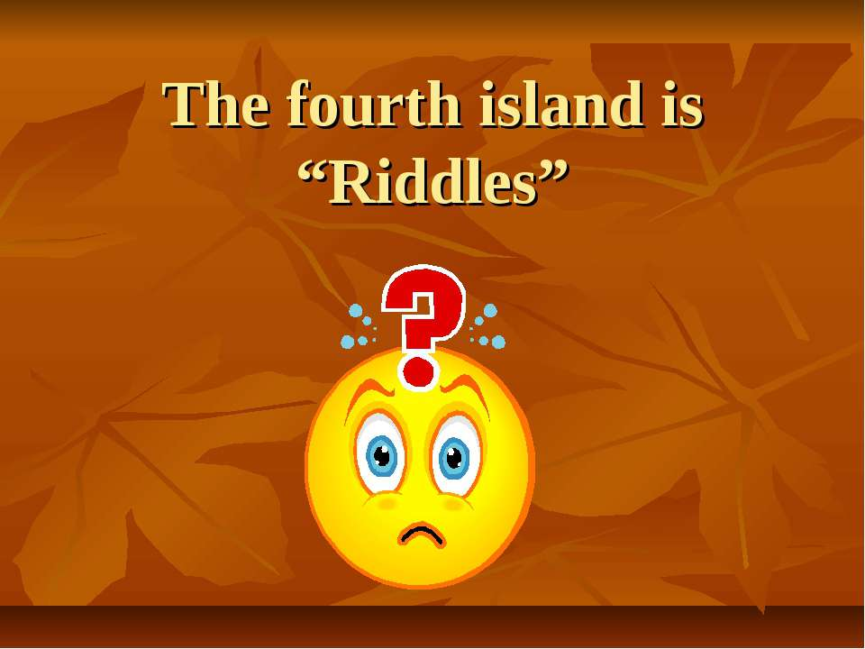 "The fourth island is ""Riddles"""