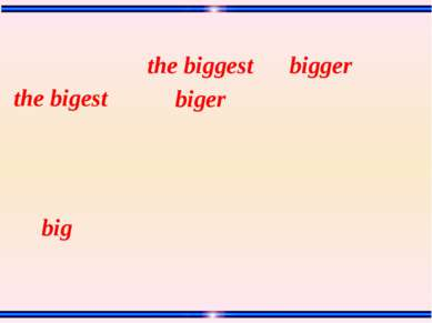 big bigger the bigest biger the biggest
