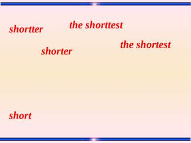 short the shortest the shorttest shorter shortter