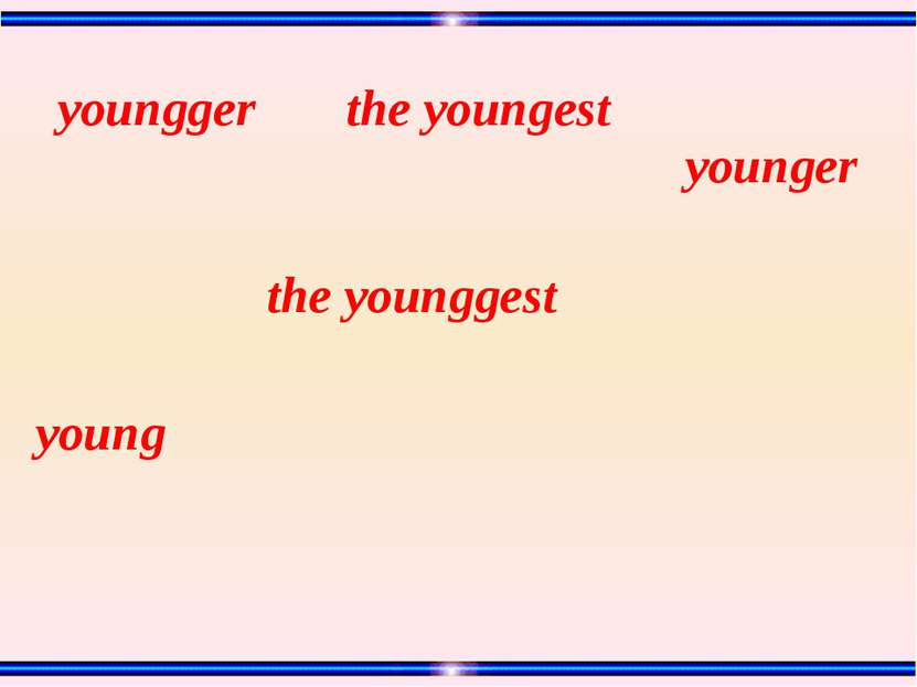 young the younggest the youngest youngger younger