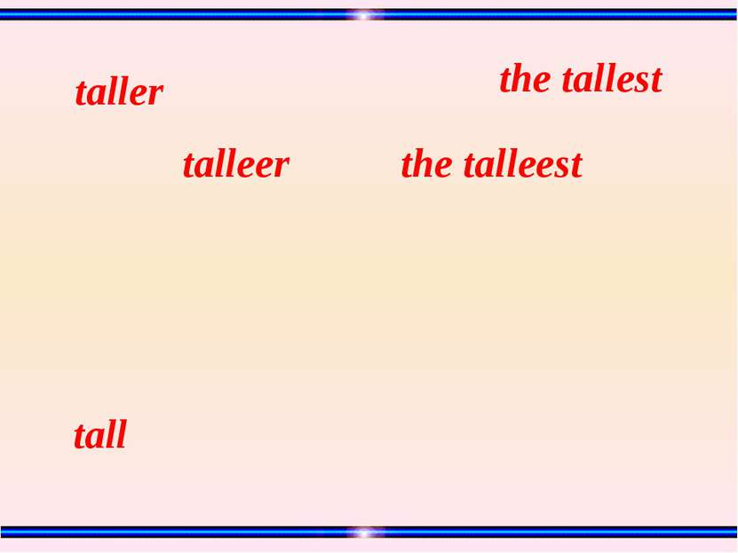 tall the talleest talleer taller the tallest