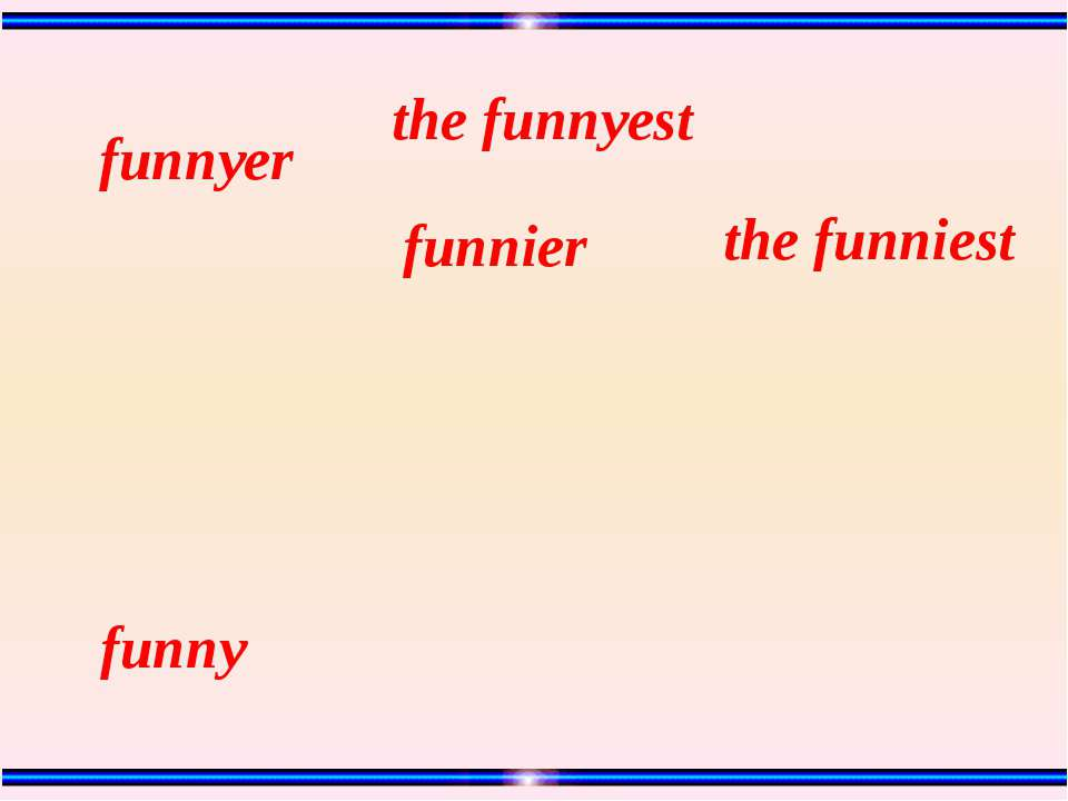 the funniest the funnyest funnier funnyer funny