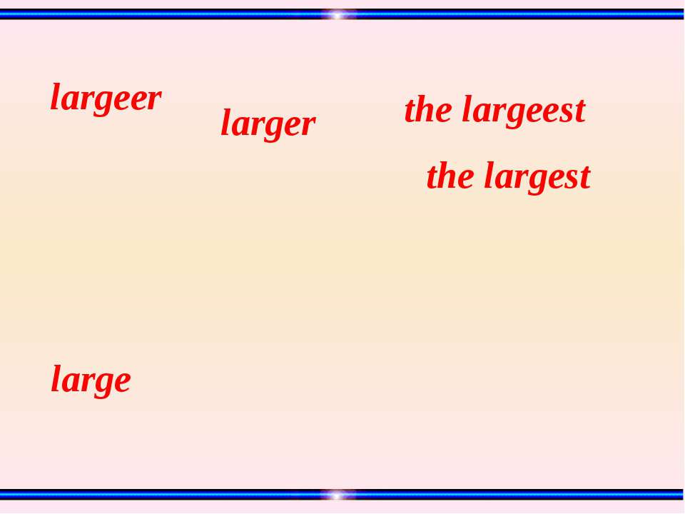 the largest the largeest larger largeer large