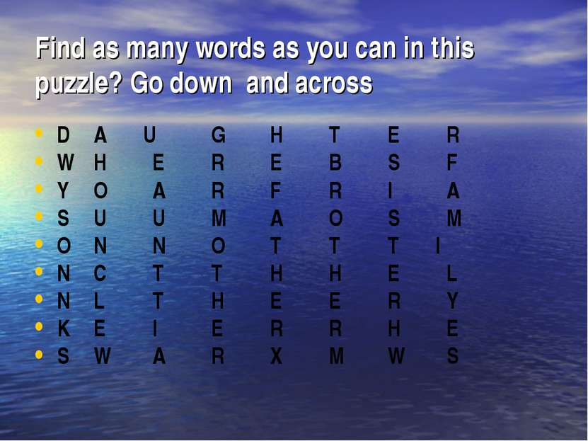 Find as many words as you can in this puzzle? Go down and across D A U G H T ...