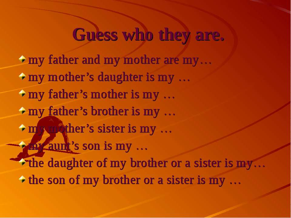 Guess who they are. my father and my mother are my… my mother's daughter is m...