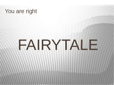 You are right FAIRYTALE