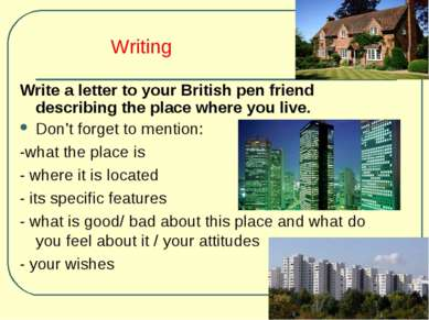 Writing Write a letter to your British pen friend describing the place where ...