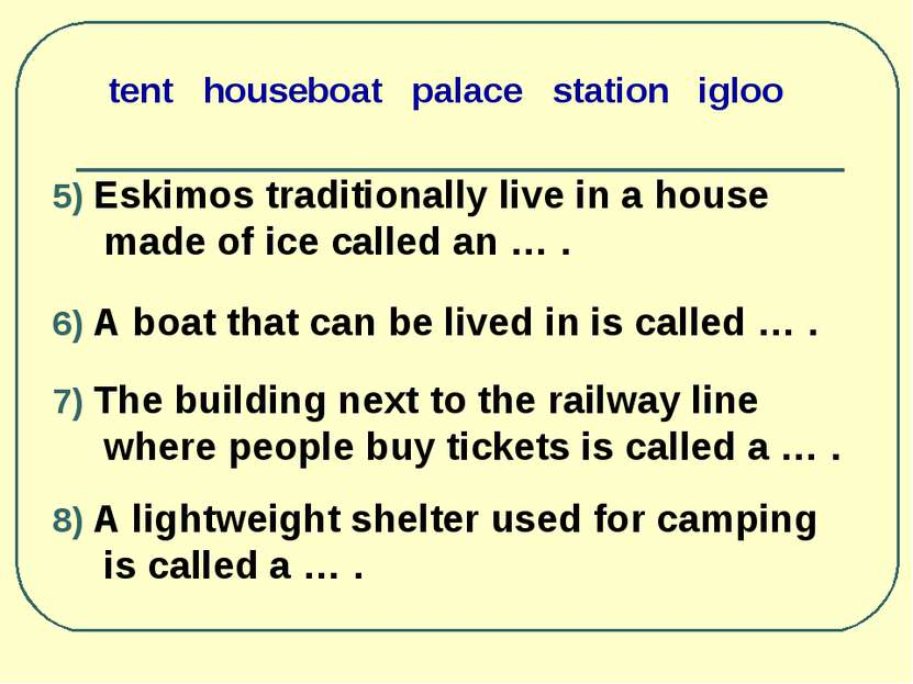 tent houseboat palace station igloo 5) Eskimos traditionally live in a house ...