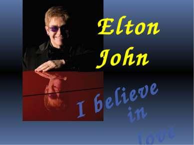 Elton John I believe in love