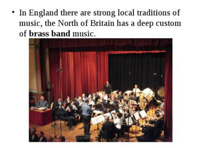 In England there are strong local traditions of music, the North of Britain h...