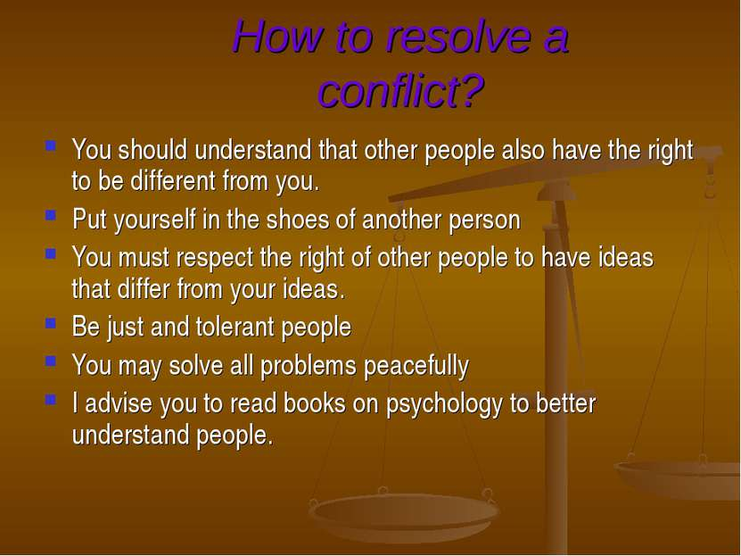 How to resolve a conflict? You should understand that other people also have ...