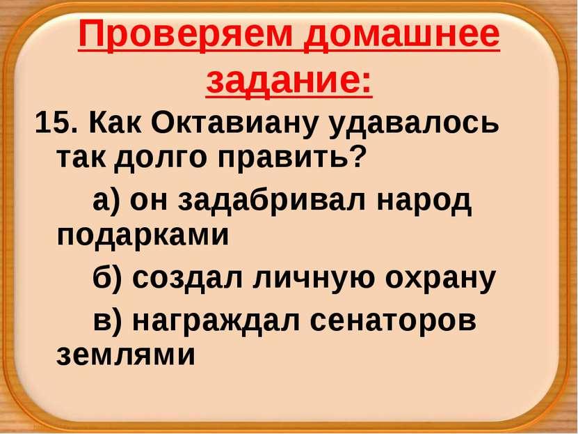 Проверяем домашнее задание: 15. Как Октавиану удавалось так долго править? а)...