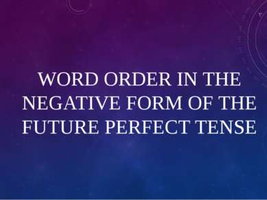 WORD ORDER IN THE NEGATIVE FORM OF THE FUTURE PERFECT TENSE