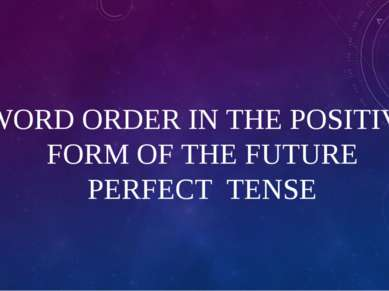 WORD ORDER IN THE POSITIVE FORM OF THE FUTURE PERFECT TENSE