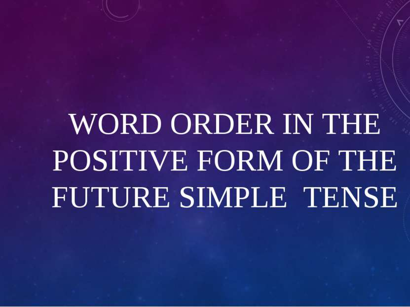 WORD ORDER IN THE POSITIVE FORM OF THE FUTURE SIMPLE TENSE
