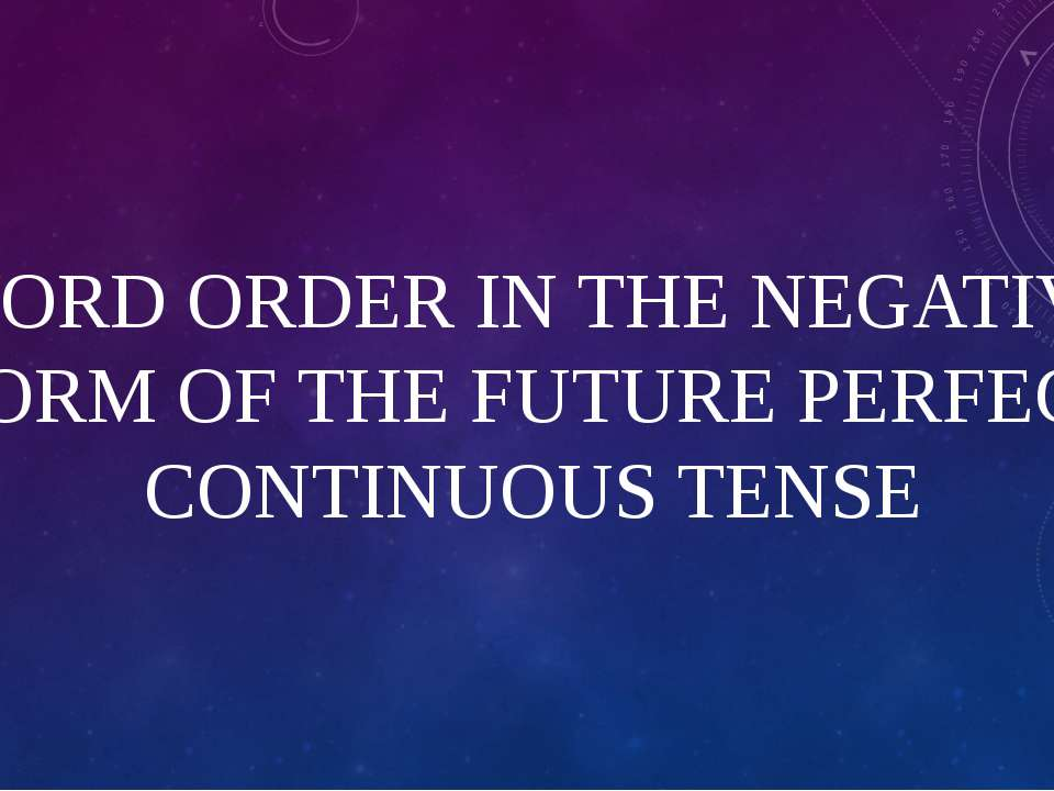 WORD ORDER IN THE NEGATIVE FORM OF THE FUTURE PERFECT CONTINUOUS TENSE