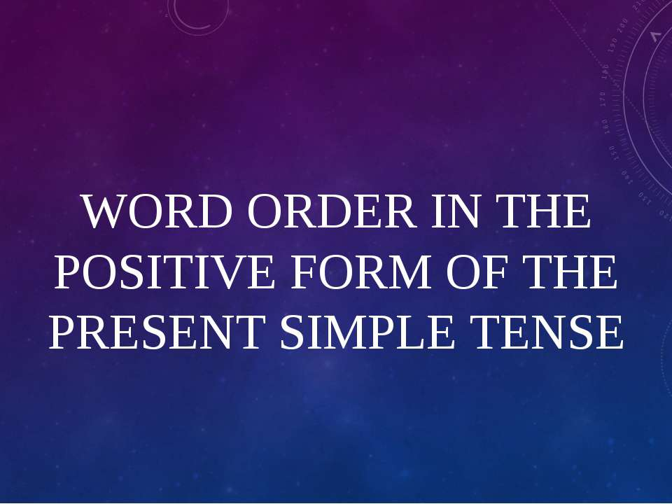 WORD ORDER IN THE POSITIVE FORM OF THE PRESENT SIMPLE TENSE