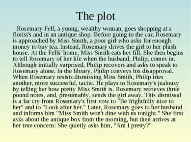 The plot Rosemary Fell, a young, wealthy woman, goes shopping at a florist's ...