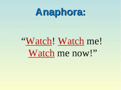 "Anaphora: ""Watch! Watch me! Watch me now!"""