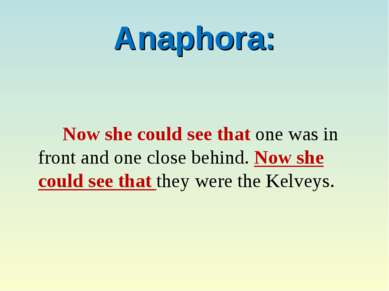 Anaphora: Now she could see that one was in front and one close behind. Now s...