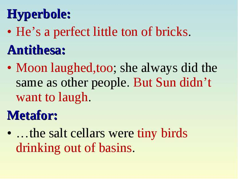 Hyperbole: He's a perfect little ton of bricks. Antithesa: Moon laughed,too; ...