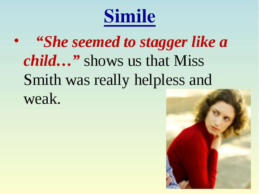 "Simile ""She seemed to stagger like a child…"" shows us that Miss Smith was rea..."