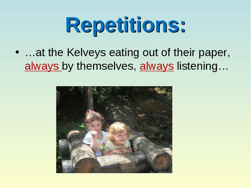Repetitions: …at the Kelveys eating out of their paper, always by themselves,...