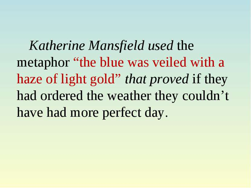 "Katherine Mansfield used the metaphor ""the blue was veiled with a haze of lig..."