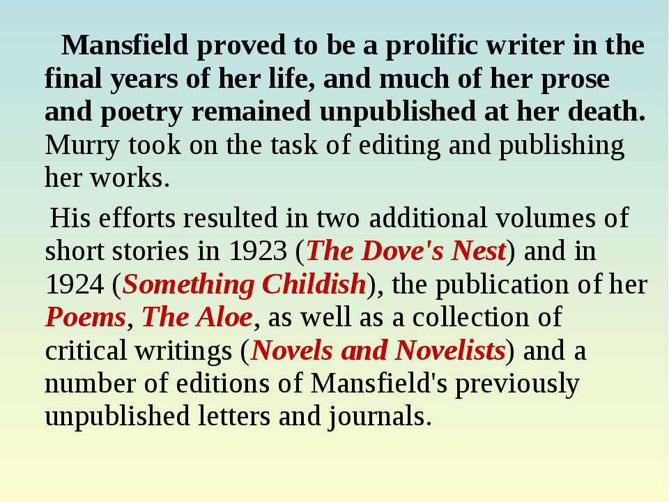 Mansfield proved to be a prolific writer in the final years of her life, and ...