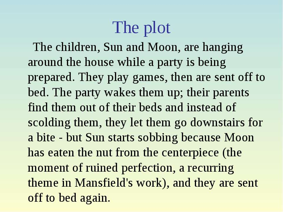 The plot The children, Sun and Moon, are hanging around the house while a par...