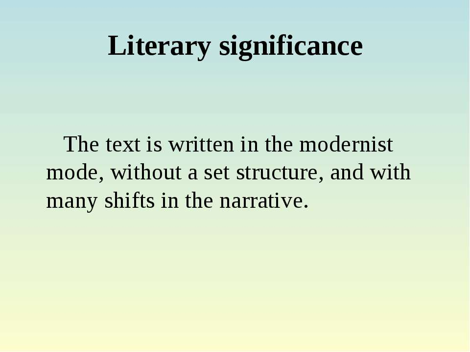 Literary significance The text is written in the modernist mode, without a se...
