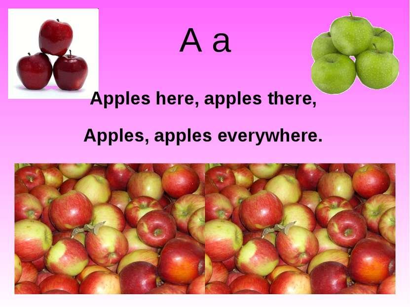 A a Apples here, apples there, Apples, apples everywhere.