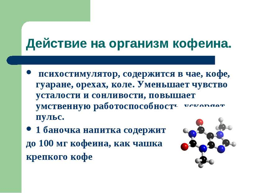 Действие на организм кофеина. психостимулятор, содержится в чае, кофе, гуаран...