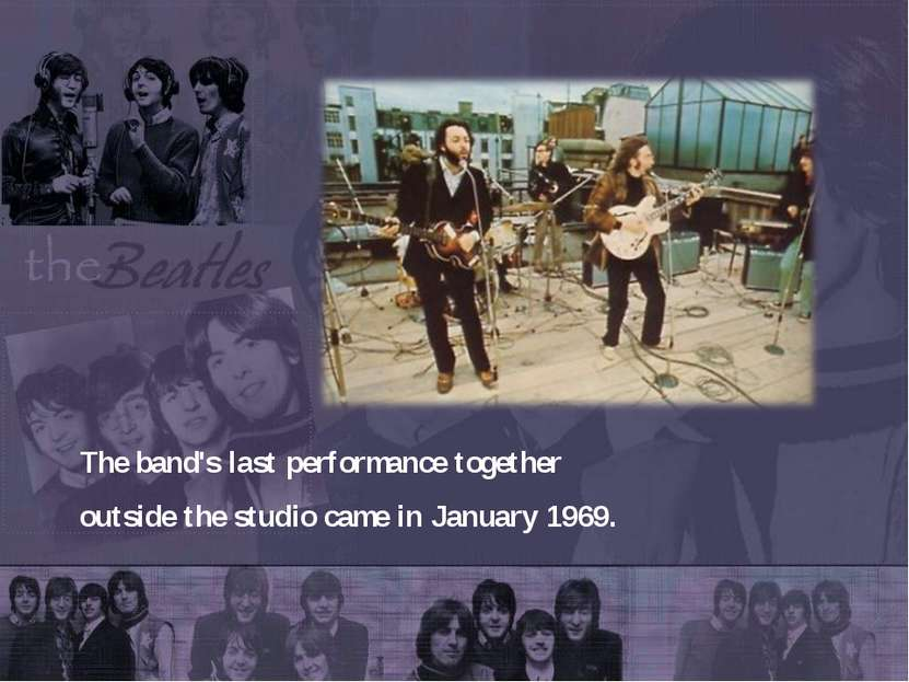 The band's last performance together outside the studio came in January 1969.