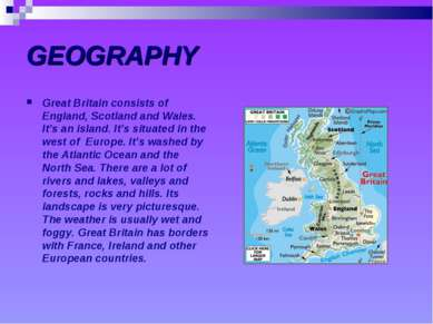 GEOGRAPHY Great Britain consists of England, Scotland and Wales. It's an isla...