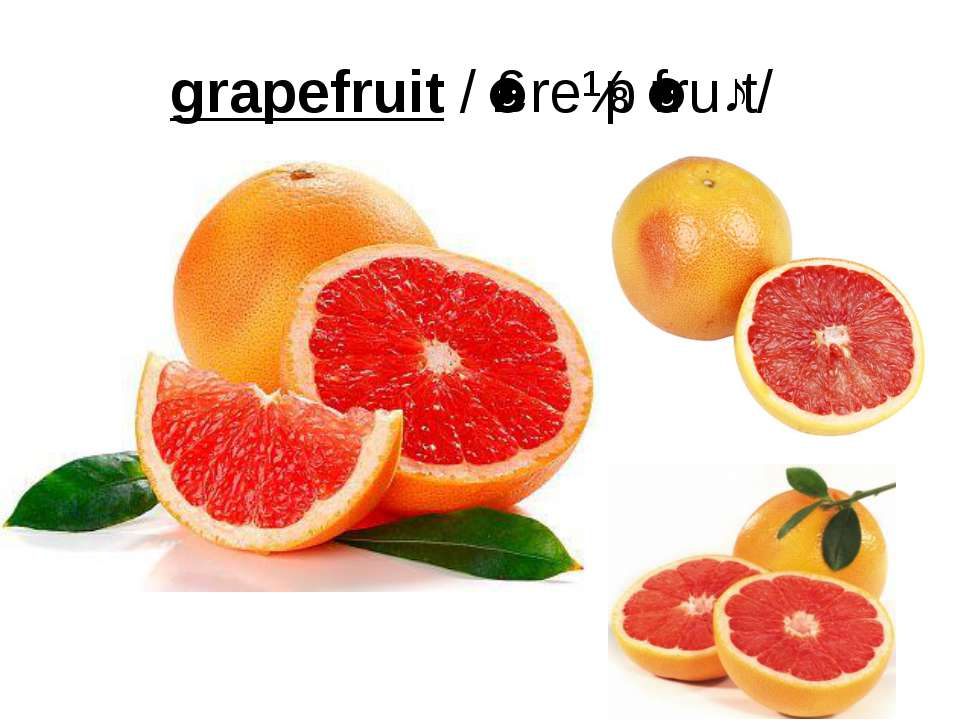 grapefruit/ˈɡreɪpˈfruːt/