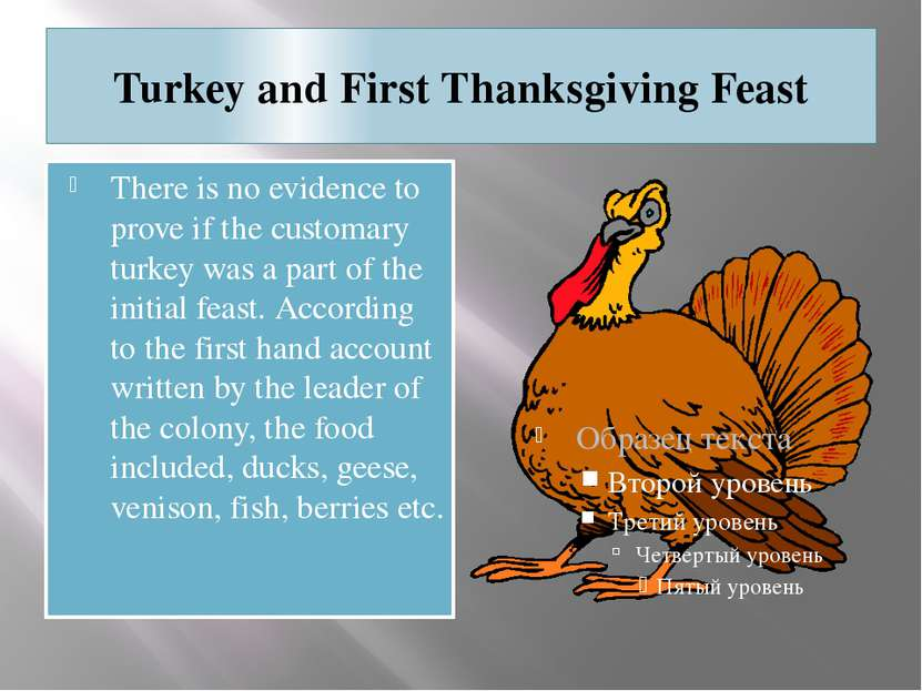 Turkey and First Thanksgiving Feast There is no evidence to prove if the cust...