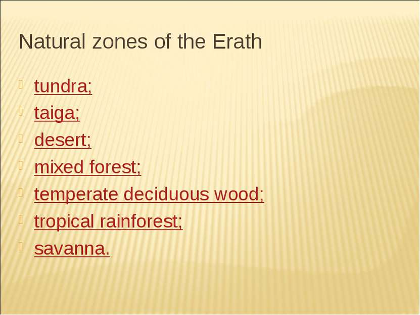 Natural zones of the Erath tundra; taiga; desert; mixed forest; temperate dec...