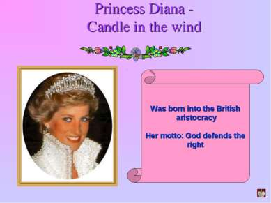 Princess Diana - Candle in the wind Was born into the British aristocracy Her...