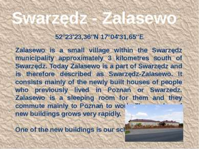 Swarzędz - Zalasewo 52°23′23,36″N 17°04′31,65″E Zalasewo is a small village w...