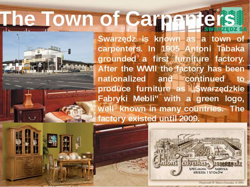 Swarzędz is known as a town of carpenters. In 1905 Antoni Tabaka grounded a f...