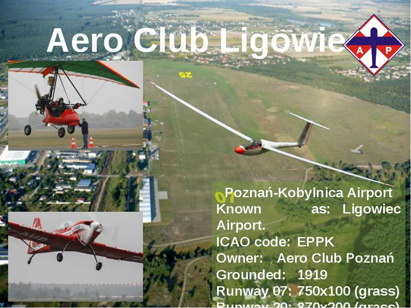 Aero Club Ligowiec Poznań-Kobylnica Airport Known as: Ligowiec Airport. ICAO ...