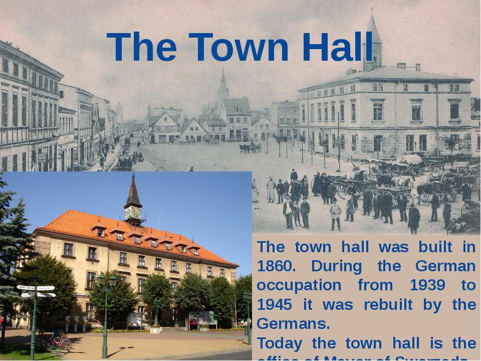 The Town Hall The town hall was built in 1860. During the German occupation f...