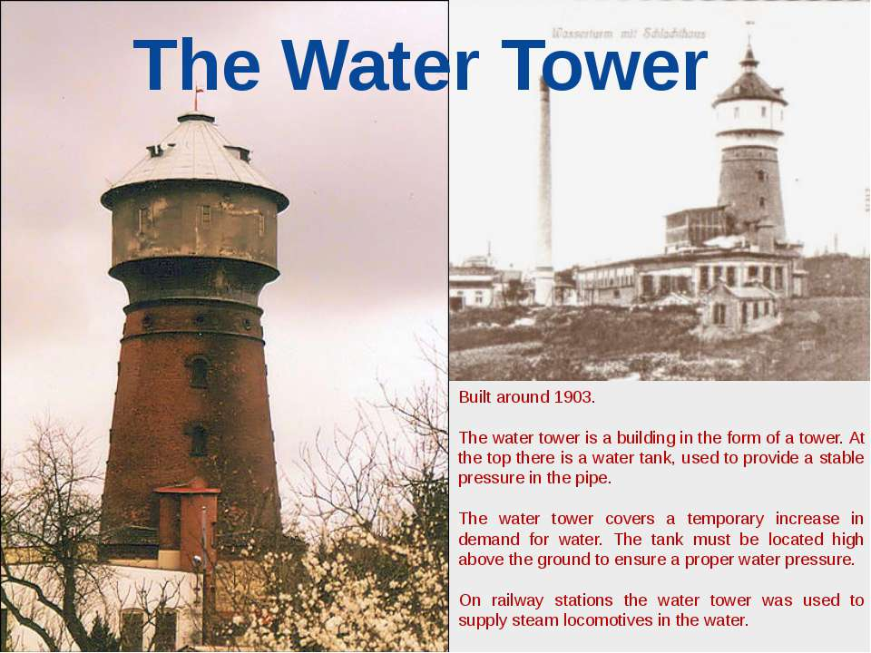 Built around 1903. The water tower is a building in the form of a tower. At t...
