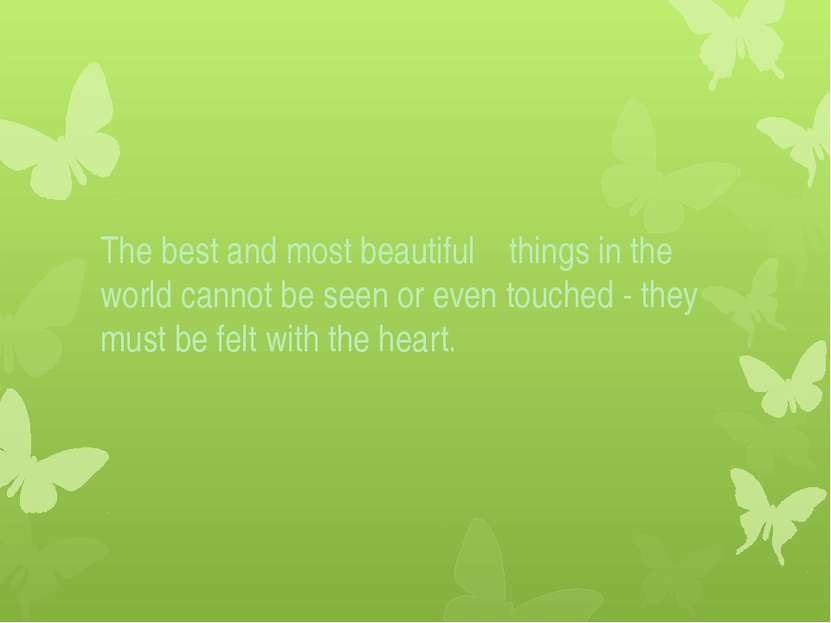 The best and most beautiful things in the world cannot be seen or even touche...