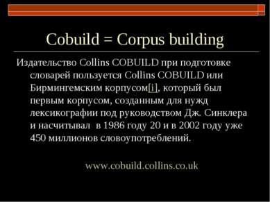 Сobuild = Corpus building Издательство Сollins COBUILD при подготовке словаре...