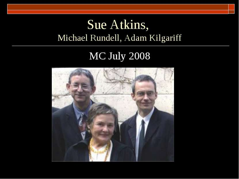 Sue Atkins, Michael Rundell, Adam Kilgariff MC July 2008