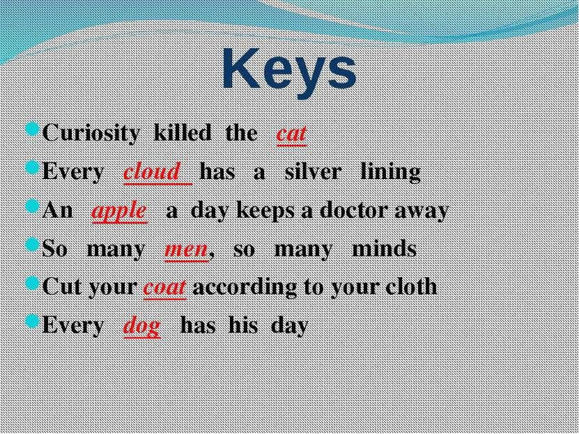 Keys Curiosity killed the cat Every cloud has a silver lining An apple a day ...