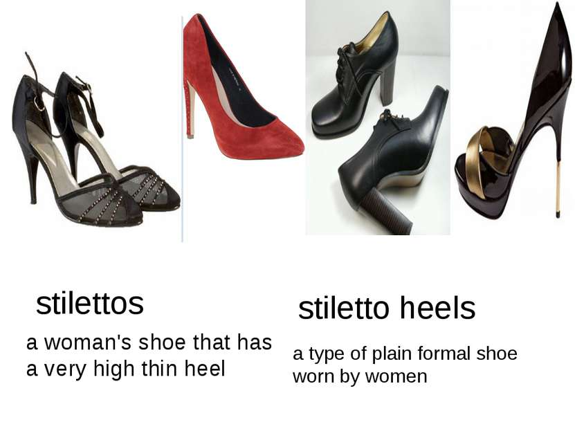 stilettos a woman's shoe that has a very high thin heel a type of plain forma...